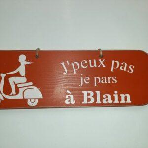 """Pancarte """"J'peux pas, je pars à Blain"""""""