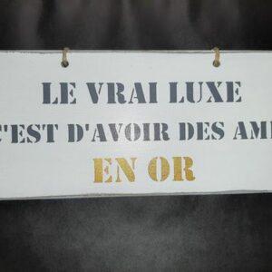 """Pancarte """"Le vrai luxe c'est d'avoir des amis en or"""""""