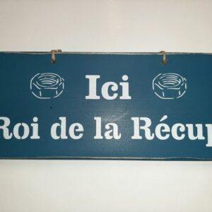 """Pancarte """"Ici le Roi de la Récup'"""""""